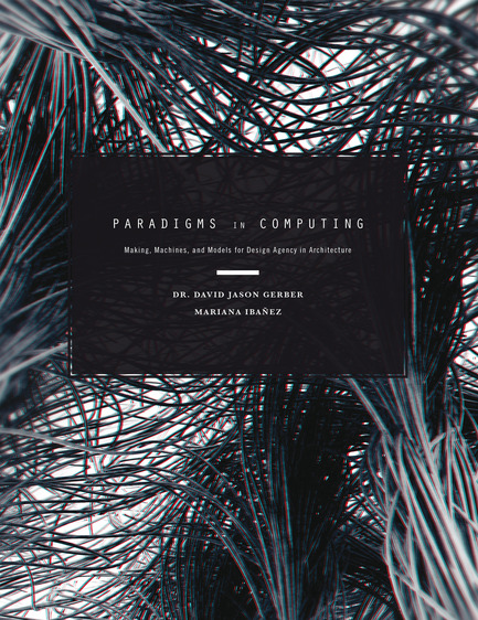 Press kit | 1127-04 - Press release | Paradigms in Computing - eVolo Press - Edition - Paradigms in Computing - Photo credit: Dr. David Jason Gerber