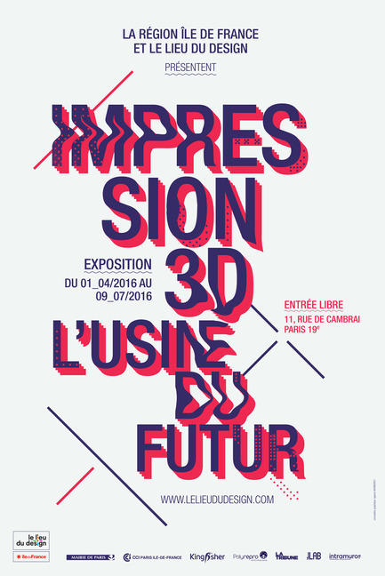 Press kit | 1144-02 - Press release | D'DAYS– The Design Festival– Grand Paris - D'DAYS - Event + Exhibition -  Le Lieu du Design - Impression 3D l'usine du futur  - Photo credit:  Le Lieu du Design