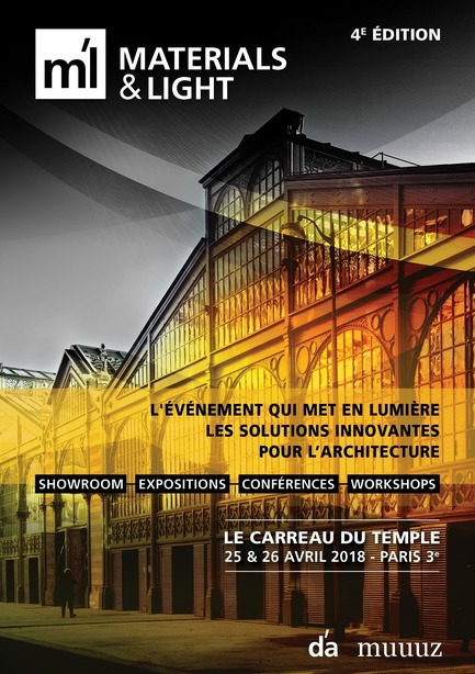 Press kit | 2276-08 - Press release | Materials & Light - 25 & 26 avril 2018 au Carreau du Temple à Paris - d'architectures - Évènement + Exposition - Materials & Light - Photo credit: Materials & Light