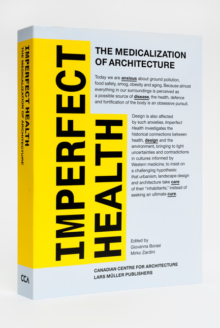Press kit | 756-04 - Press release | Imperfect Health: The Medicalization of Architecture, - Centre Canadien d'Architecture (CCA) - Edition - Publication En imparfaite santé (2012).© CCA / Lars Müller Publishers