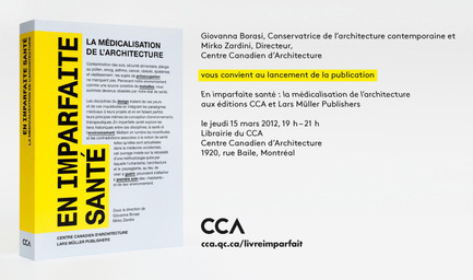 Press kit | 756-04 - Press release | Imperfect Health: The Medicalization of Architecture, - Canadian Centre for Architecture (CCA) - Edition