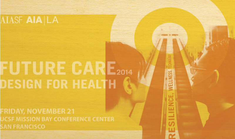 Press kit - Press release - AIA San Francisco and AIA Los Angeles presentFuture Care: Design for HealthSymposium - American Institute of Architects, San Francisco Chapter (AIA SF)