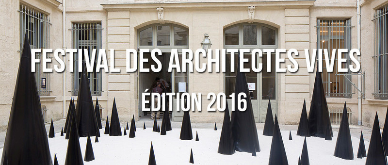 Press kit - Press release - Festival des Architectures Vives 2016 - Montpellier and La Grande Motte - Association Champ Libre - Festival des Architectures Vives (FAV)