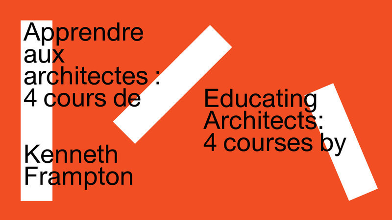 Newsroom - Press release - Educating Architects: Four Courses by Kenneth Frampton - Canadian Centre for Architecture (CCA)