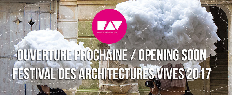 Press kit - Press release - The Festival des Architectures Vives 2017 Will Open Soon  - Association Champ Libre - Festival des Architectures Vives (FAV)