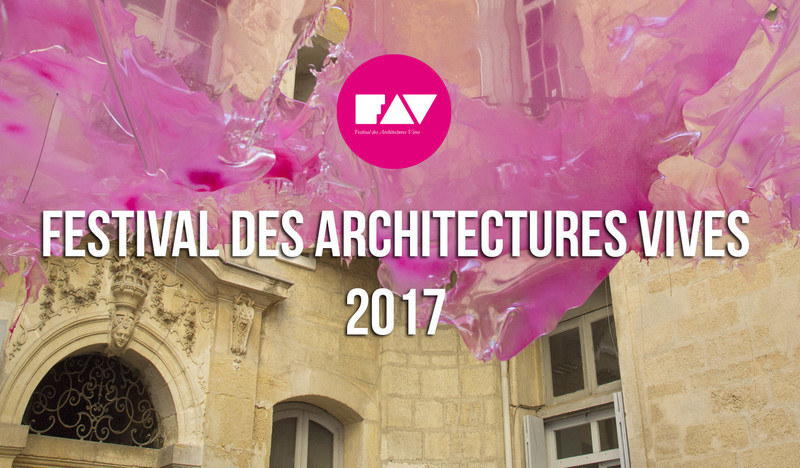 Press kit - Press release - Festival des Architectures Vives 2017 - Association Champ Libre - Festival des Architectures Vives (FAV)