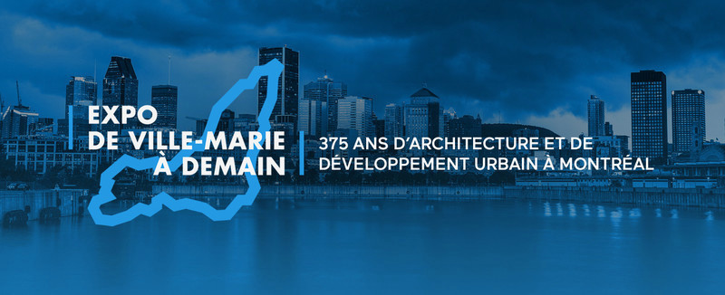 "Newsroom - Press release - Exhibition ""De Ville-Marie à Demain"" - 375 Years of Architecture and Urban Development in Montreal - Gestion Villes du Futur"
